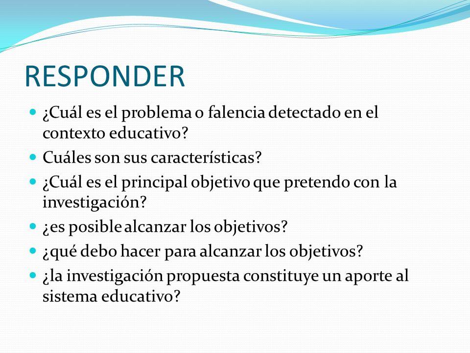 RESPONDER ¿Cuál es el problema o falencia detectado en el contexto educativo? Cuáles son sus características? ¿Cuál es el principal objetivo que prete