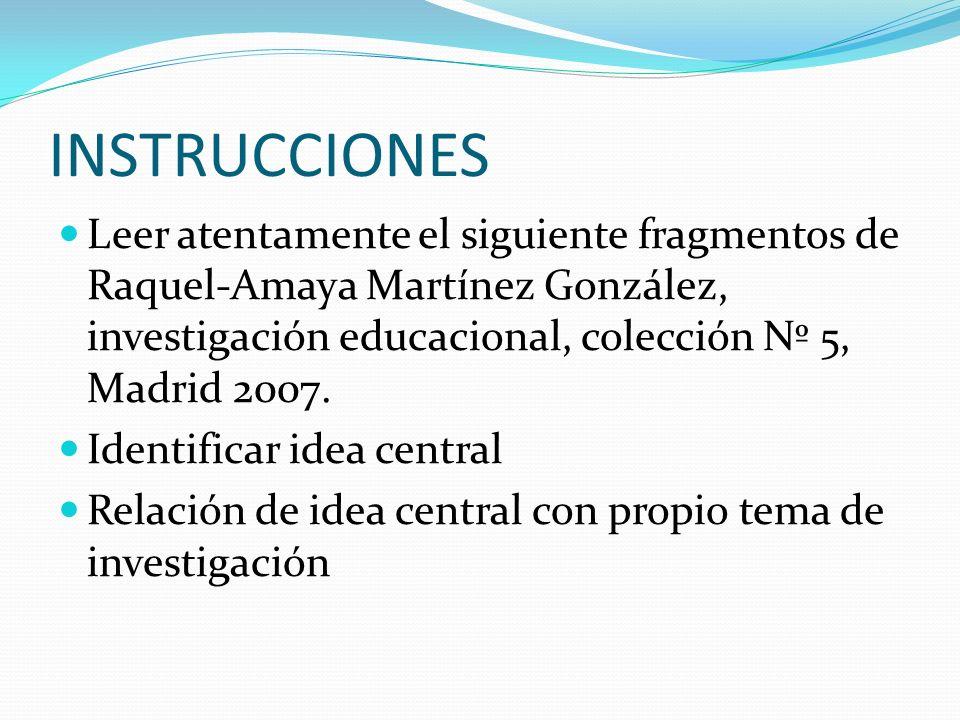 INSTRUCCIONES Leer atentamente el siguiente fragmentos de Raquel-Amaya Martínez González, investigación educacional, colección Nº 5, Madrid 2007. Iden