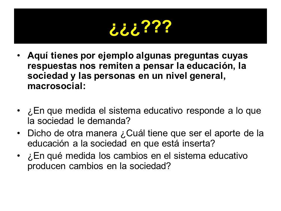 ¿¿¿??? Aquí tienes por ejemplo algunas preguntas cuyas respuestas nos remiten a pensar la educación, la sociedad y las personas en un nivel general, m