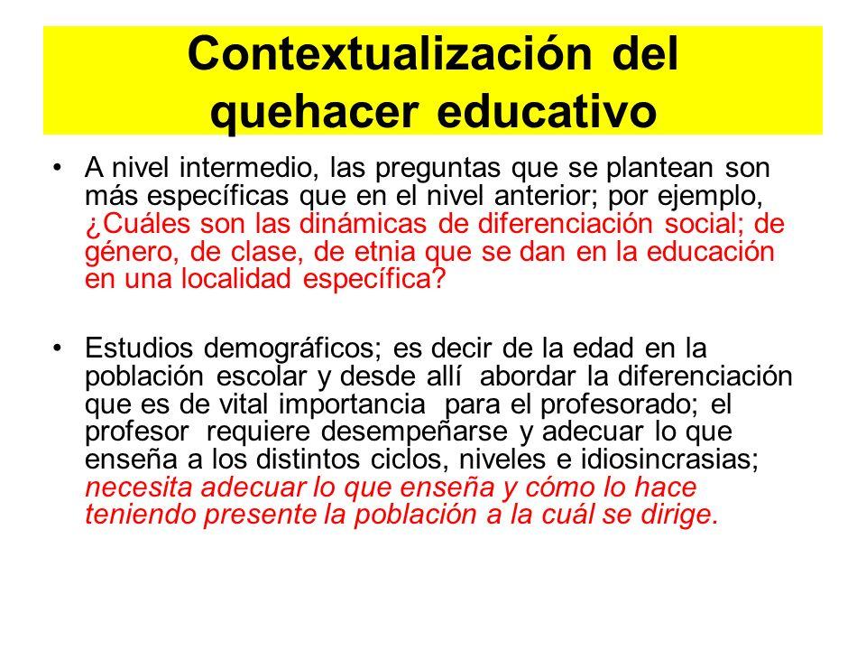 Contextualización del quehacer educativo A nivel intermedio, las preguntas que se plantean son más específicas que en el nivel anterior; por ejemplo,