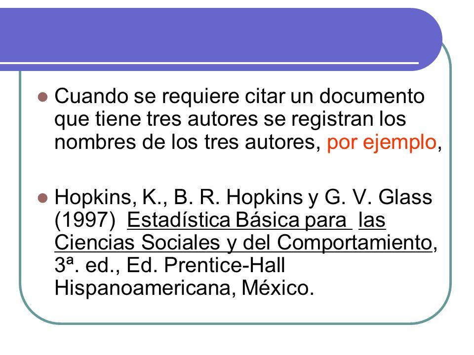 Cuando se requiere citar un documento que tiene tres autores se registran los nombres de los tres autores, por ejemplo, Hopkins, K., B. R. Hopkins y G
