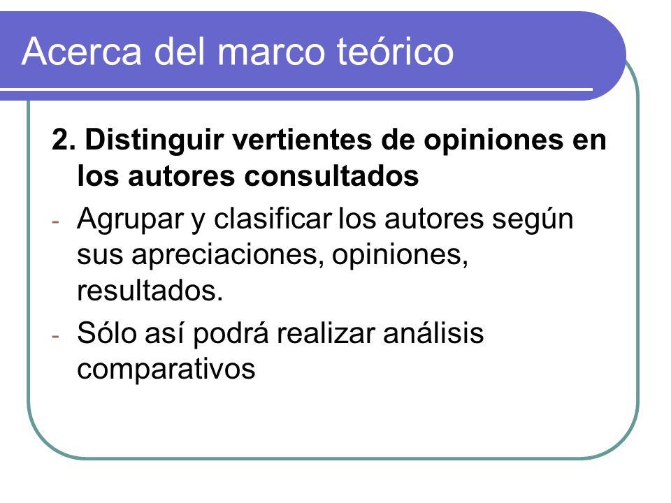 Acerca del marco teórico 2. Distinguir vertientes de opiniones en los autores consultados - Agrupar y clasificar los autores según sus apreciaciones,