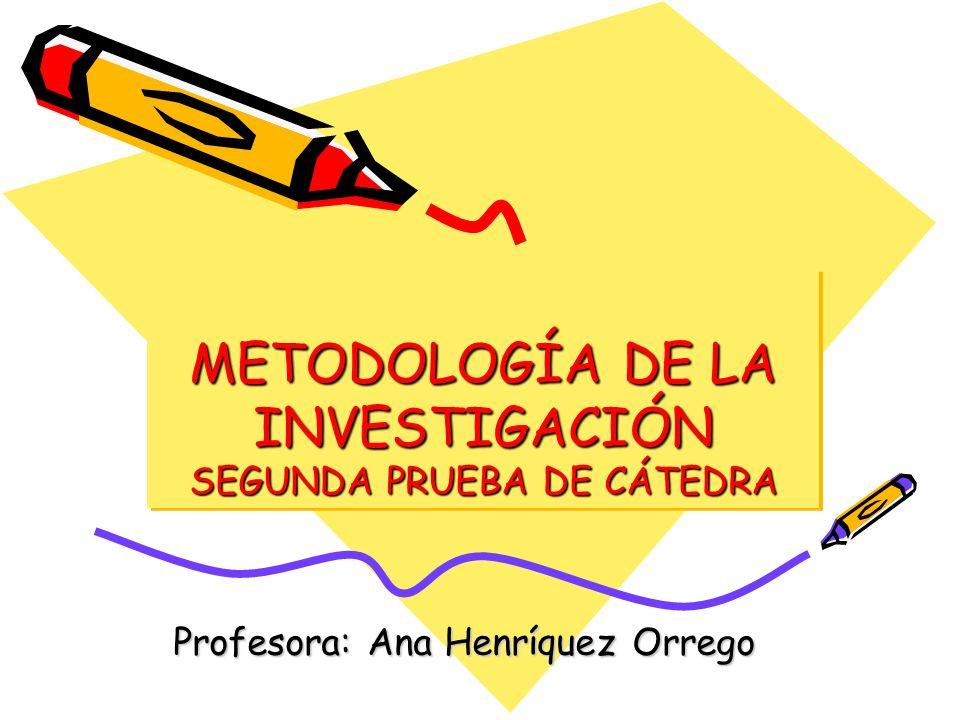 METODOLOGÍA DE LA INVESTIGACIÓN SEGUNDA PRUEBA DE CÁTEDRA Profesora: Ana Henríquez Orrego