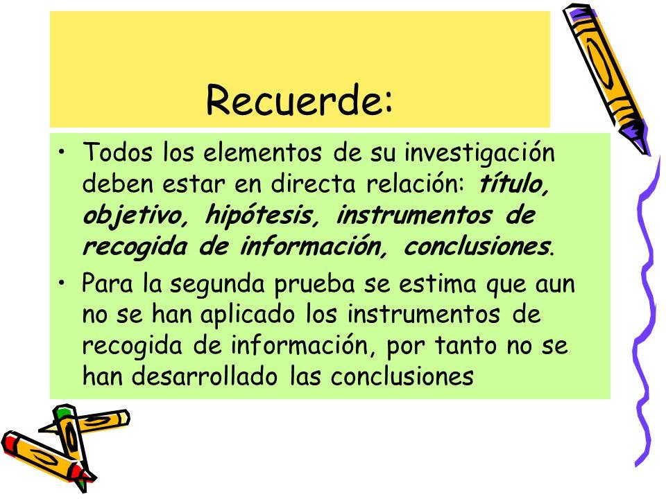 Recuerde: Todos los elementos de su investigación deben estar en directa relación: título, objetivo, hipótesis, instrumentos de recogida de informació