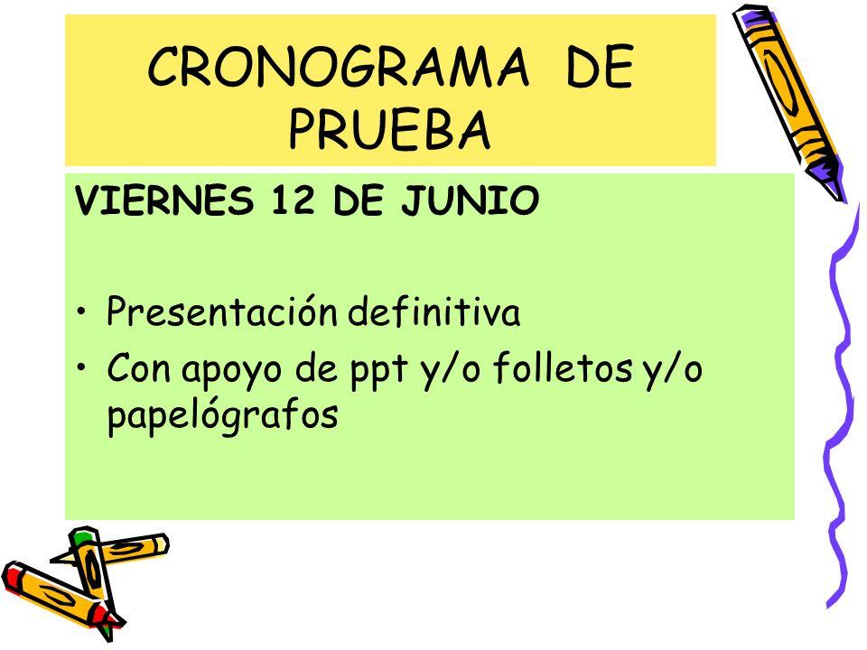VIERNES 12 DE JUNIO Presentación definitiva Con apoyo de ppt y/o folletos y/o papelógrafos CRONOGRAMA DE PRUEBA