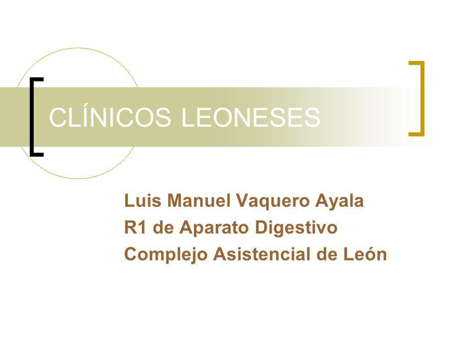 CLÍNICOS LEONESES Luis Manuel Vaquero Ayala R1 de Aparato Digestivo Complejo Asistencial de León