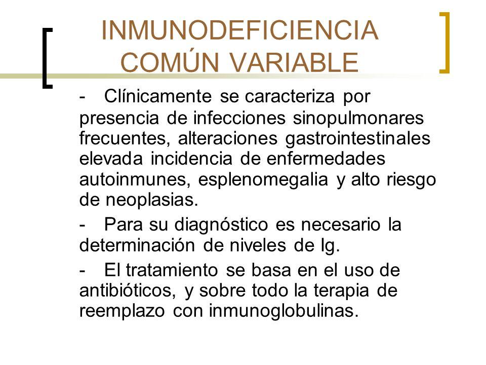 INMUNODEFICIENCIA COMÚN VARIABLE -Clínicamente se caracteriza por presencia de infecciones sinopulmonares frecuentes, alteraciones gastrointestinales