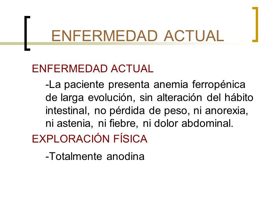 PRUEBAS COMPLEMENTARIAS ANALÍTICA -Hemograma: Hb 11g/dl, con bajos volúmenes corpusculares - Bioquímica: hierro 42, transferrina 371, ferritina 10.2, resto de bqma normal.
