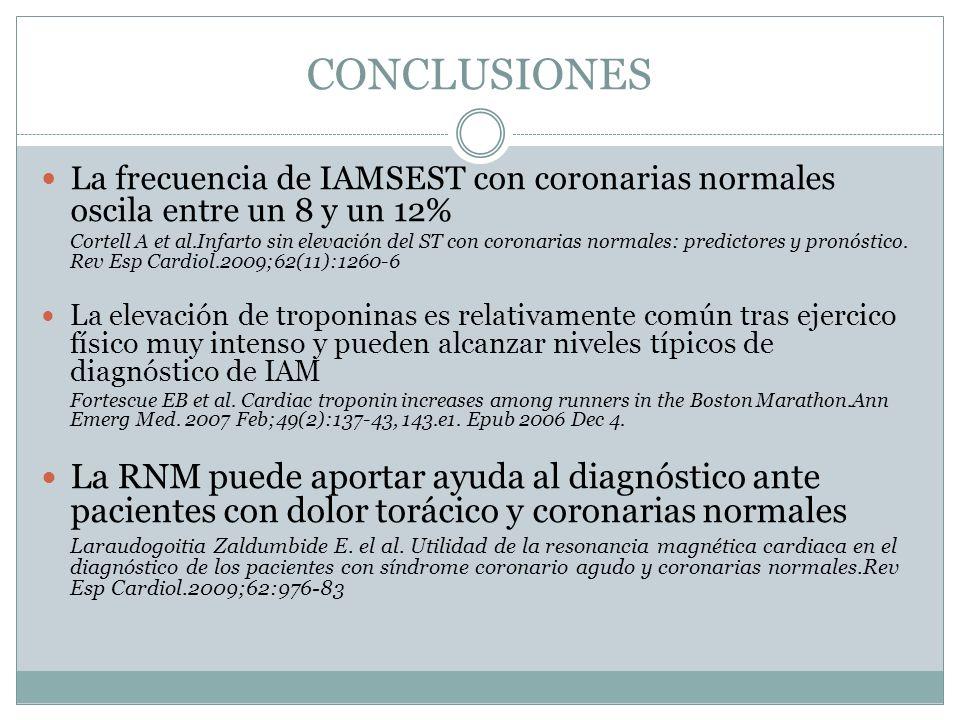 CONCLUSIONES La frecuencia de IAMSEST con coronarias normales oscila entre un 8 y un 12% Cortell A et al.Infarto sin elevación del ST con coronarias n