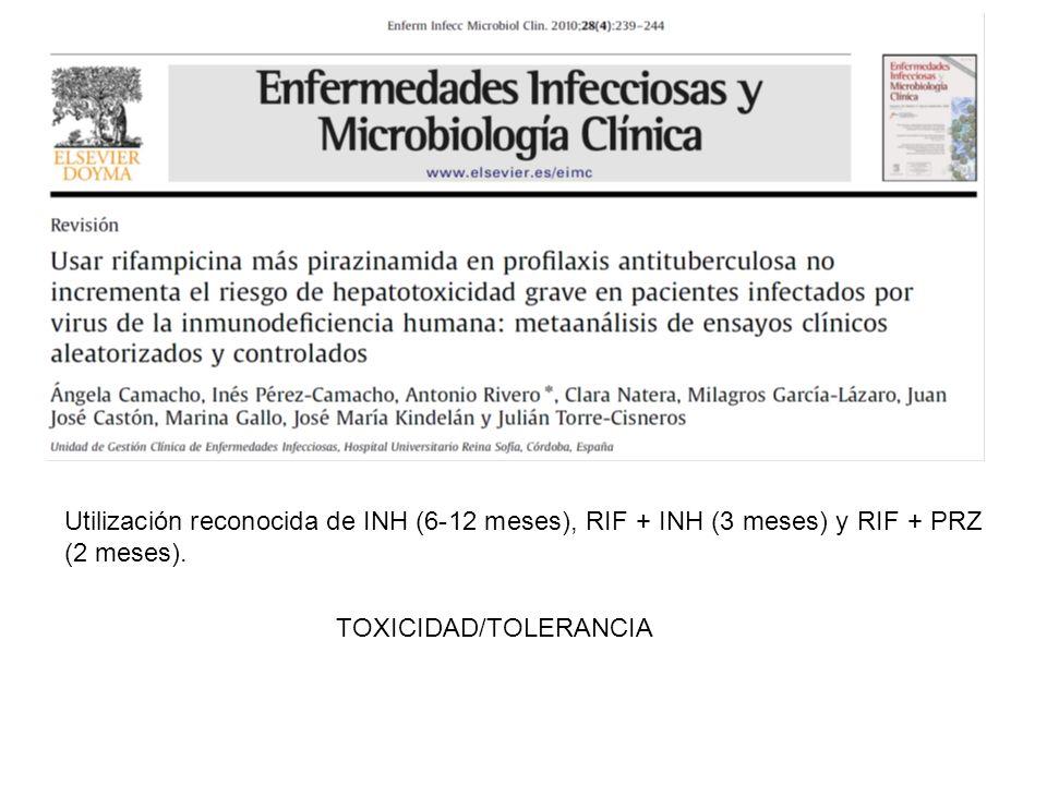 Utilización reconocida de INH (6-12 meses), RIF + INH (3 meses) y RIF + PRZ (2 meses). TOXICIDAD/TOLERANCIA