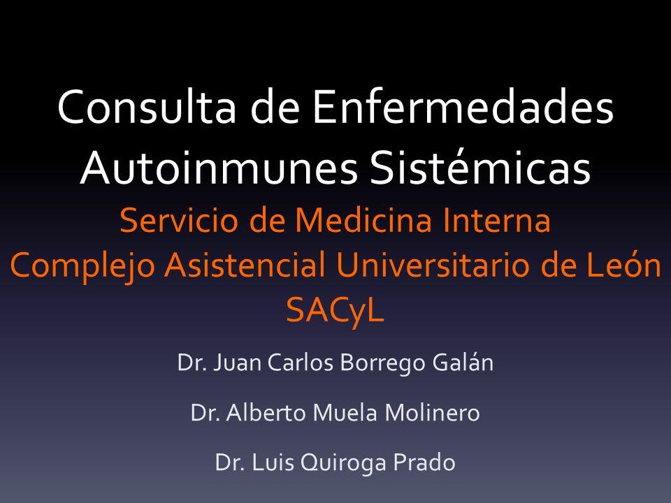 Consulta de Enfermedades Autoinmunes Sistémicas Servicio de Medicina Interna Complejo Asistencial Universitario de León SACyL Dr. Juan Carlos Borrego