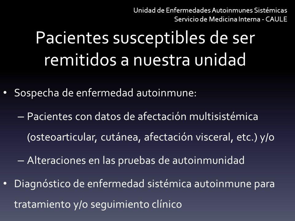 Pacientes susceptibles de ser remitidos a nuestra unidad Sospecha de enfermedad autoinmune: – Pacientes con datos de afectación multisistémica (osteoa