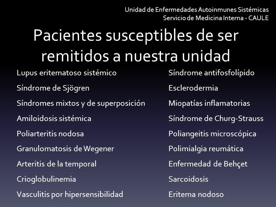 Pacientes susceptibles de ser remitidos a nuestra unidad Lupus eritematoso sistémicoSíndrome antifosfolípido Síndrome de SjögrenEsclerodermia Síndrome