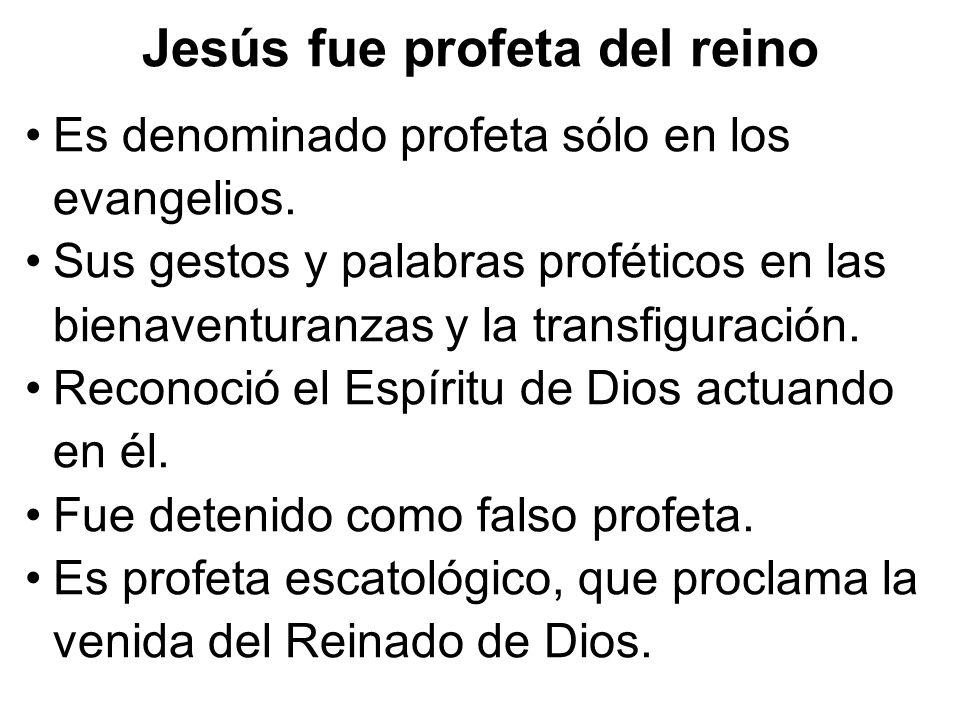 Jesús fue profeta del reino Es denominado profeta sólo en los evangelios. Sus gestos y palabras proféticos en las bienaventuranzas y la transfiguració