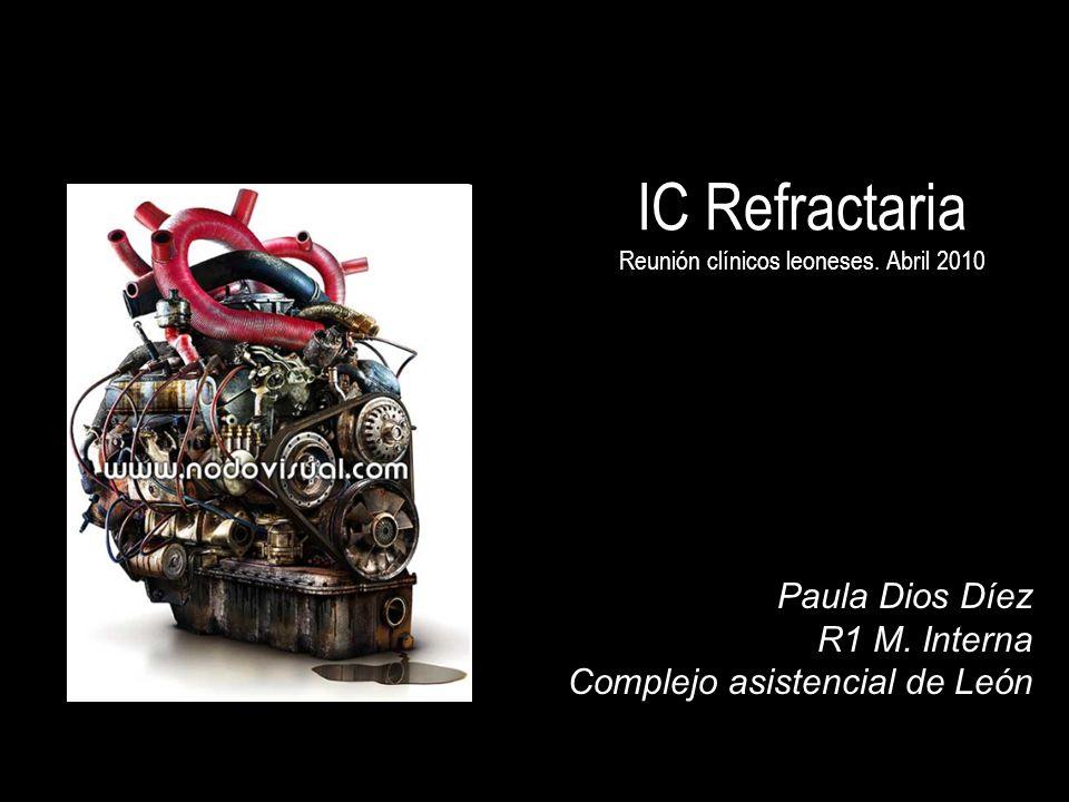 IC Refractaria Reunión clínicos leoneses. Abril 2010 Paula Dios Díez R1 M. Interna Complejo asistencial de León