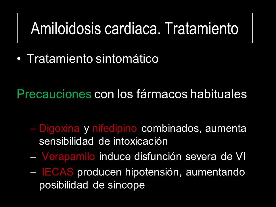 Amiloidosis cardiaca. Tratamiento Tratamiento sintomático Precauciones con los fármacos habituales –Digoxina y nifedipino combinados, aumenta sensibil