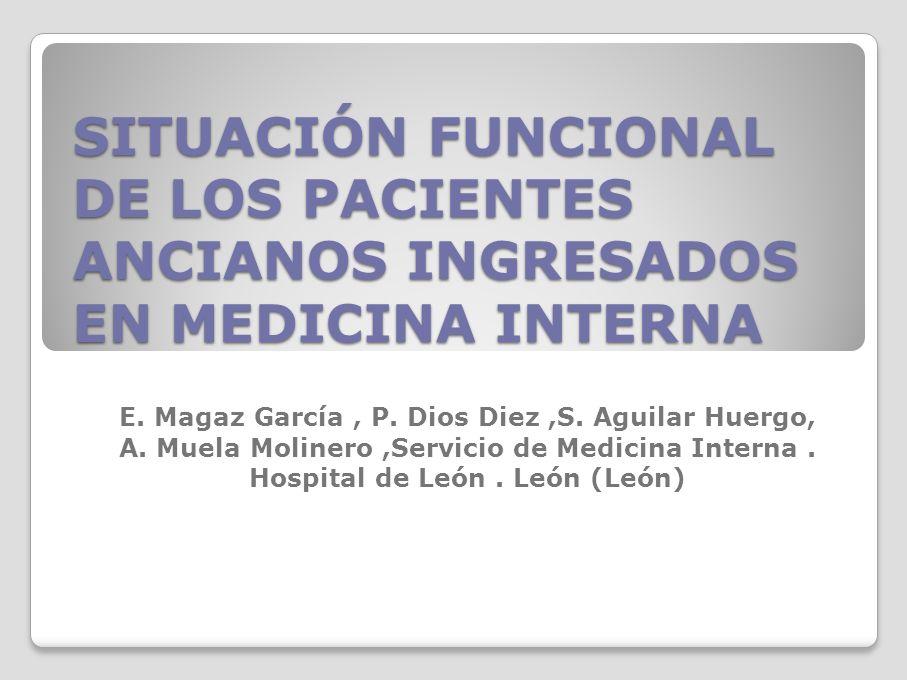 SITUACIÓN FUNCIONAL DE LOS PACIENTES ANCIANOS INGRESADOS EN MEDICINA INTERNA E. Magaz García, P. Dios Diez,S. Aguilar Huergo, A. Muela Molinero,Servic