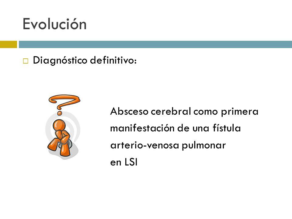Diagnóstico definitivo: Absceso cerebral como primera manifestación de una fístula arterio-venosa pulmonar en LSI