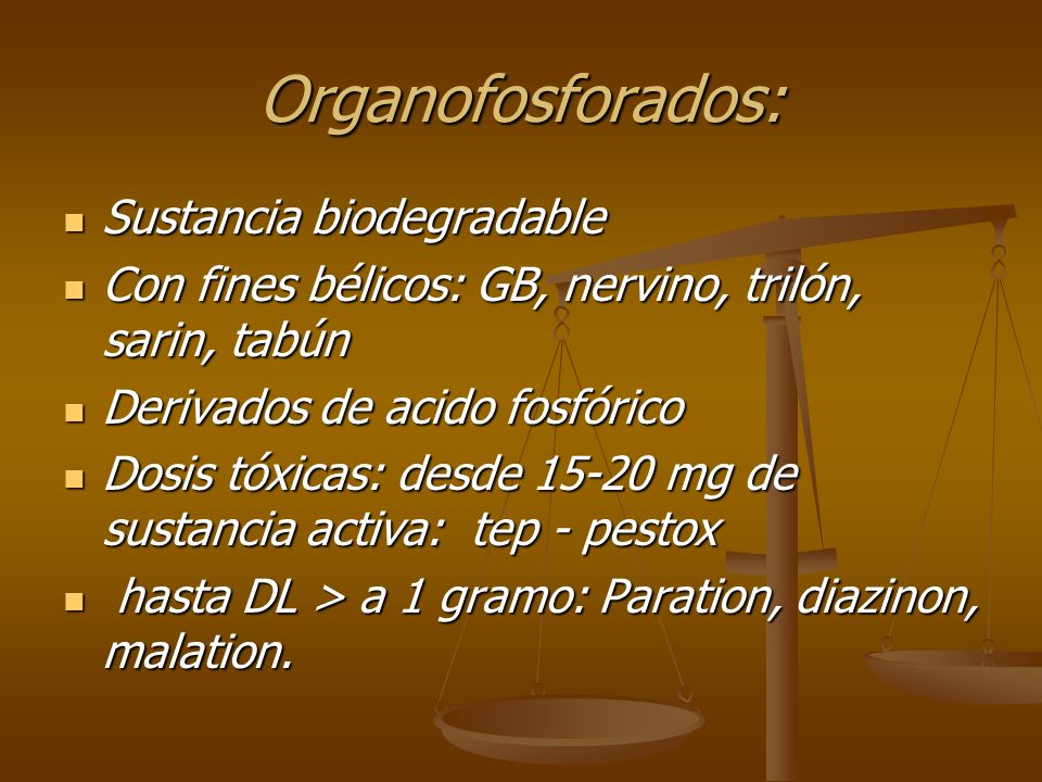 Organofosforados: Sustancia biodegradable Sustancia biodegradable Con fines bélicos: GB, nervino, trilón, sarin, tabún Con fines bélicos: GB, nervino,