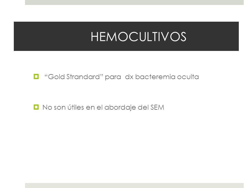 HEMOCULTIVOS Gold Strandard para dx bacteremia oculta No son útiles en el abordaje del SEM