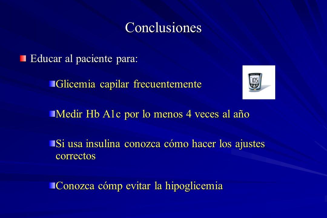 Conclusiones Educar al paciente para: Glicemia capilar frecuentemente Medir Hb A1c por lo menos 4 veces al año Si usa insulina conozca cómo hacer los
