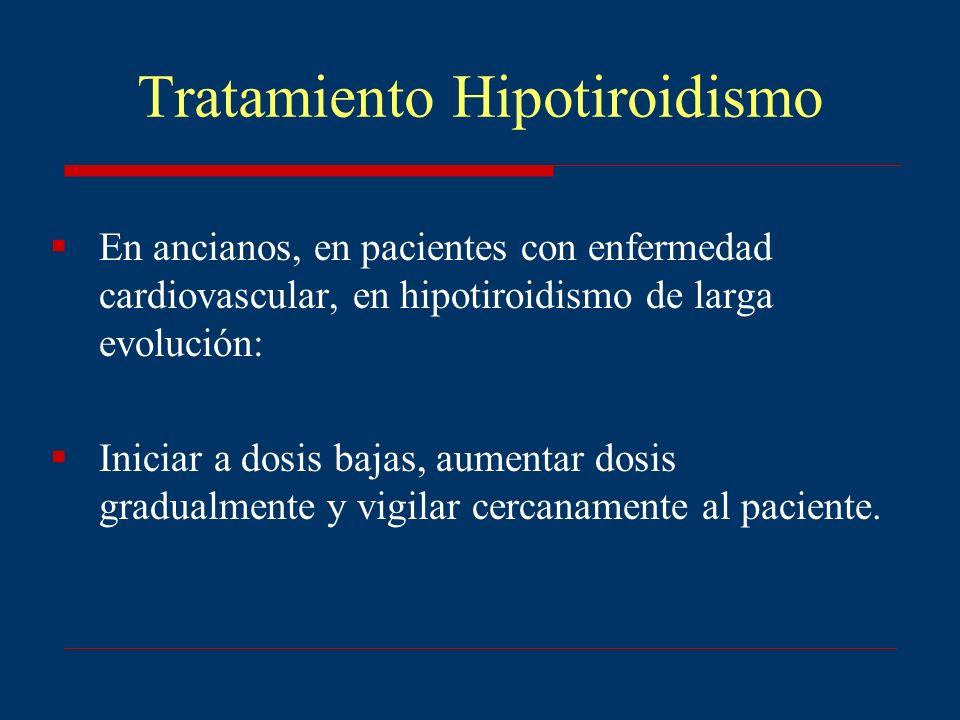 Tratamiento Hipotiroidismo Se indica cuando el TSH > 10 µIU/ml TSH entre 5 y 10 µIU/ml en pacientes con bocio o anticuerpos antiperoxidasa positivos Medical Guidelines for Clinical Practice Evaluation & Treatment of Hyperthryroidism and Hypothyroidism 2002 Update, AACE