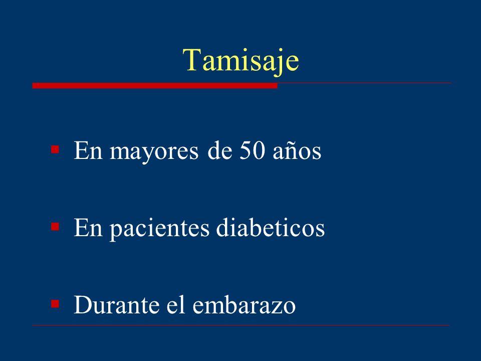 Tamisaje En mayores de 50 años En pacientes diabeticos Durante el embarazo