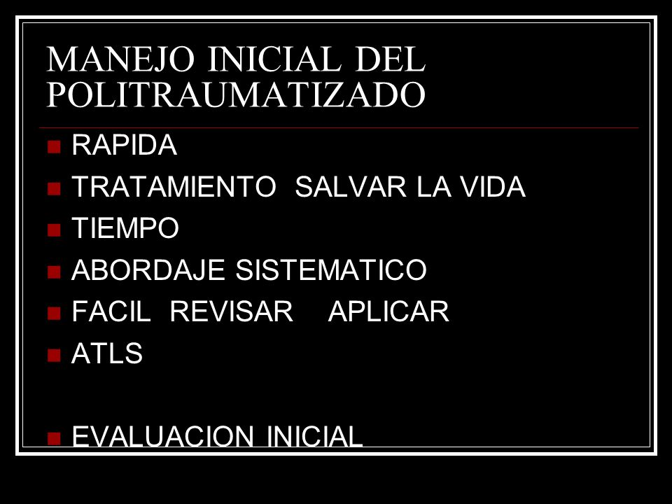 MANEJO INICIAL DEL POLITRAUMATIZADO RAPIDA TRATAMIENTO SALVAR LA VIDA TIEMPO ABORDAJE SISTEMATICO FACIL REVISAR APLICAR ATLS EVALUACION INICIAL