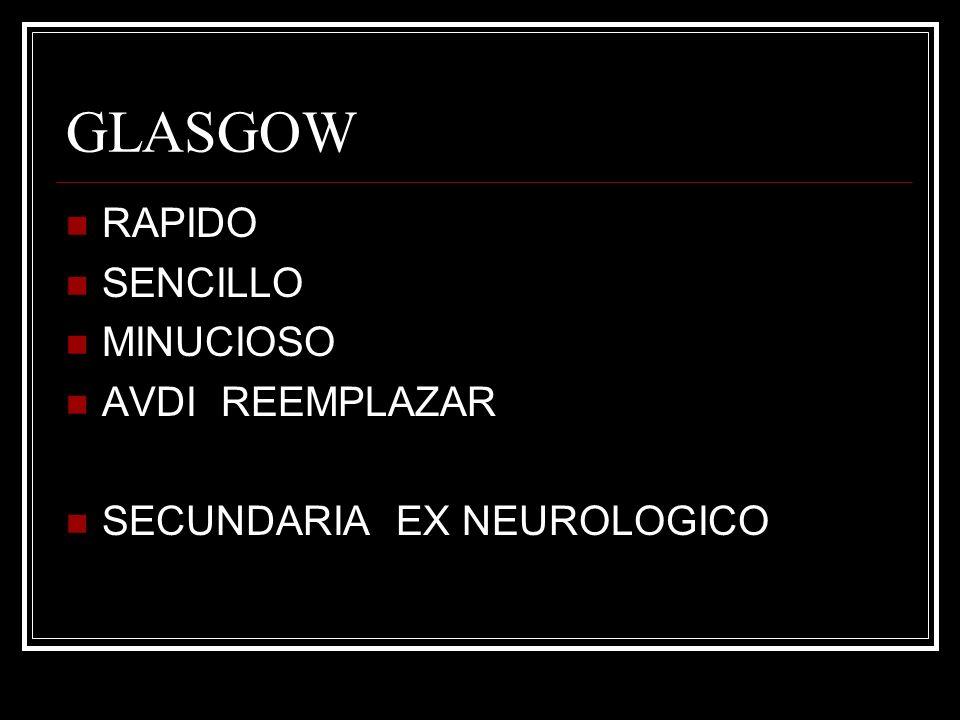 GLASGOW RAPIDO SENCILLO MINUCIOSO AVDI REEMPLAZAR SECUNDARIA EX NEUROLOGICO