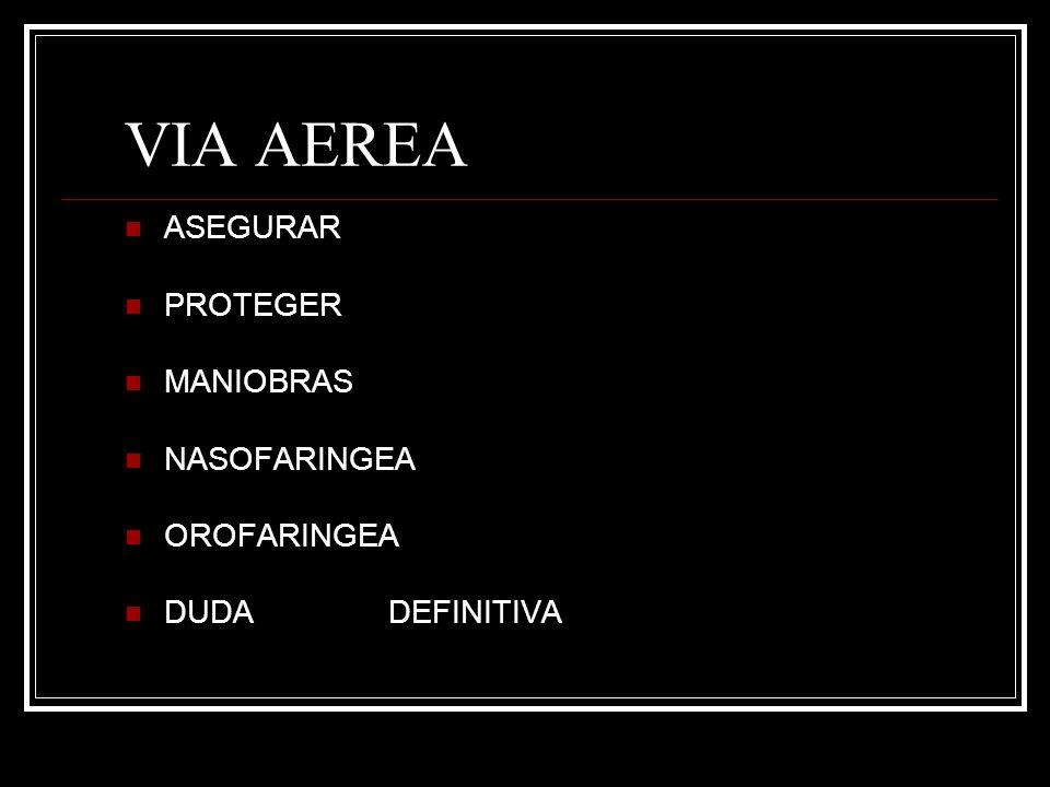 ASEGURAR PROTEGER MANIOBRAS NASOFARINGEA OROFARINGEA DUDA DEFINITIVA VIA AEREA