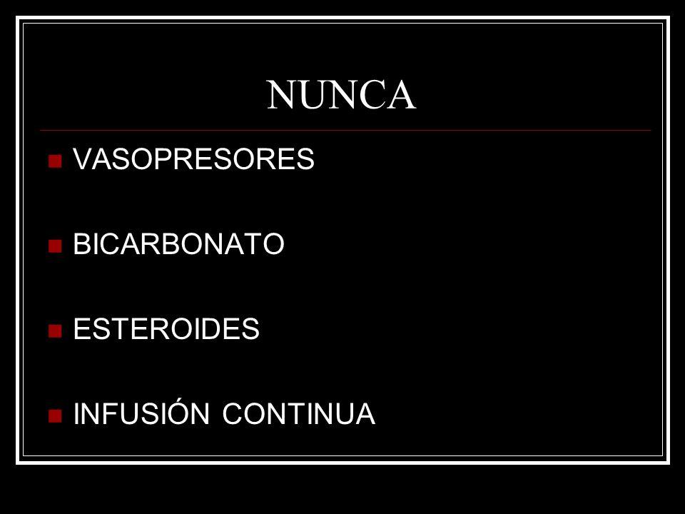 NUNCA VASOPRESORES BICARBONATO ESTEROIDES INFUSIÓN CONTINUA