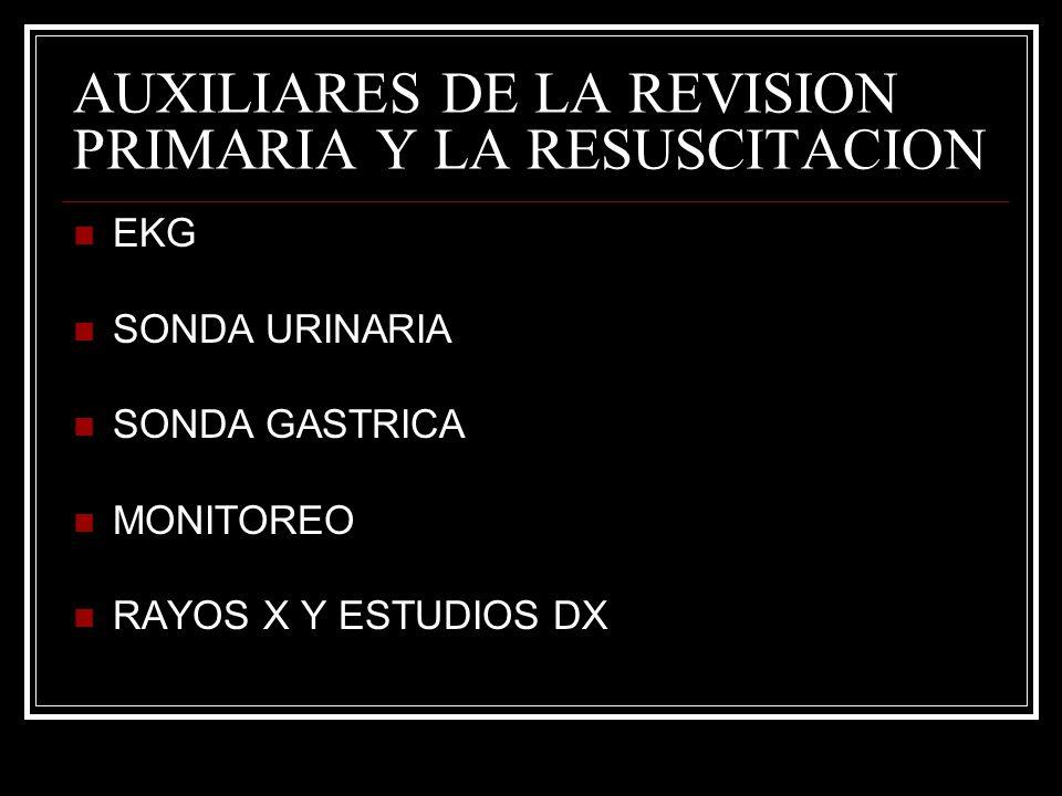 AUXILIARES DE LA REVISION PRIMARIA Y LA RESUSCITACION EKG SONDA URINARIA SONDA GASTRICA MONITOREO RAYOS X Y ESTUDIOS DX