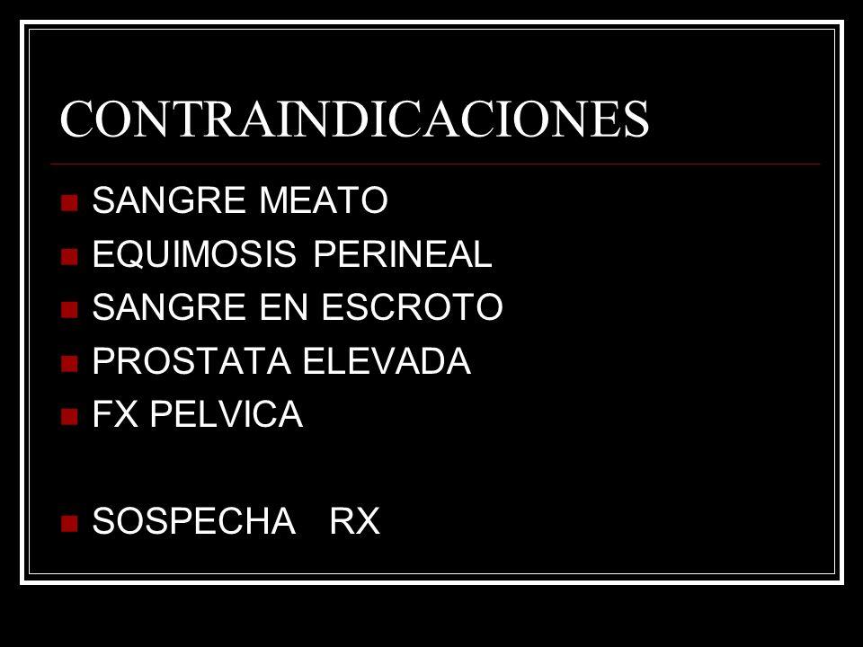 CONTRAINDICACIONES SANGRE MEATO EQUIMOSIS PERINEAL SANGRE EN ESCROTO PROSTATA ELEVADA FX PELVICA SOSPECHA RX