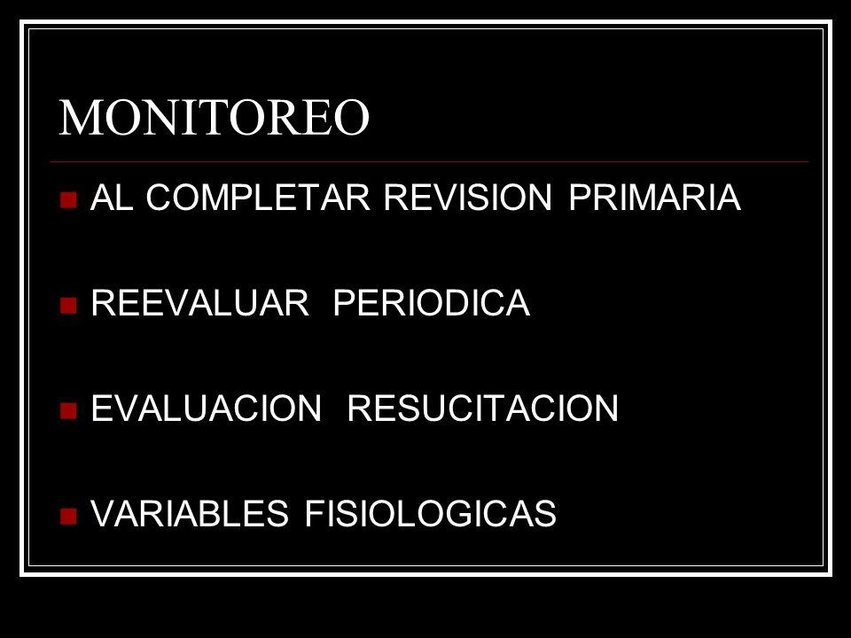 MONITOREO AL COMPLETAR REVISION PRIMARIA REEVALUAR PERIODICA EVALUACION RESUCITACION VARIABLES FISIOLOGICAS