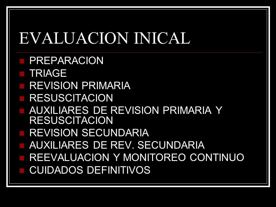 EVALUACION INICAL PREPARACION TRIAGE REVISION PRIMARIA RESUSCITACION AUXILIARES DE REVISION PRIMARIA Y RESUSCITACION REVISION SECUNDARIA AUXILIARES DE