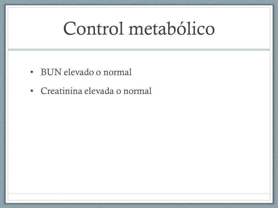 Control metabólico BUN elevado o normal Creatinina elevada o normal