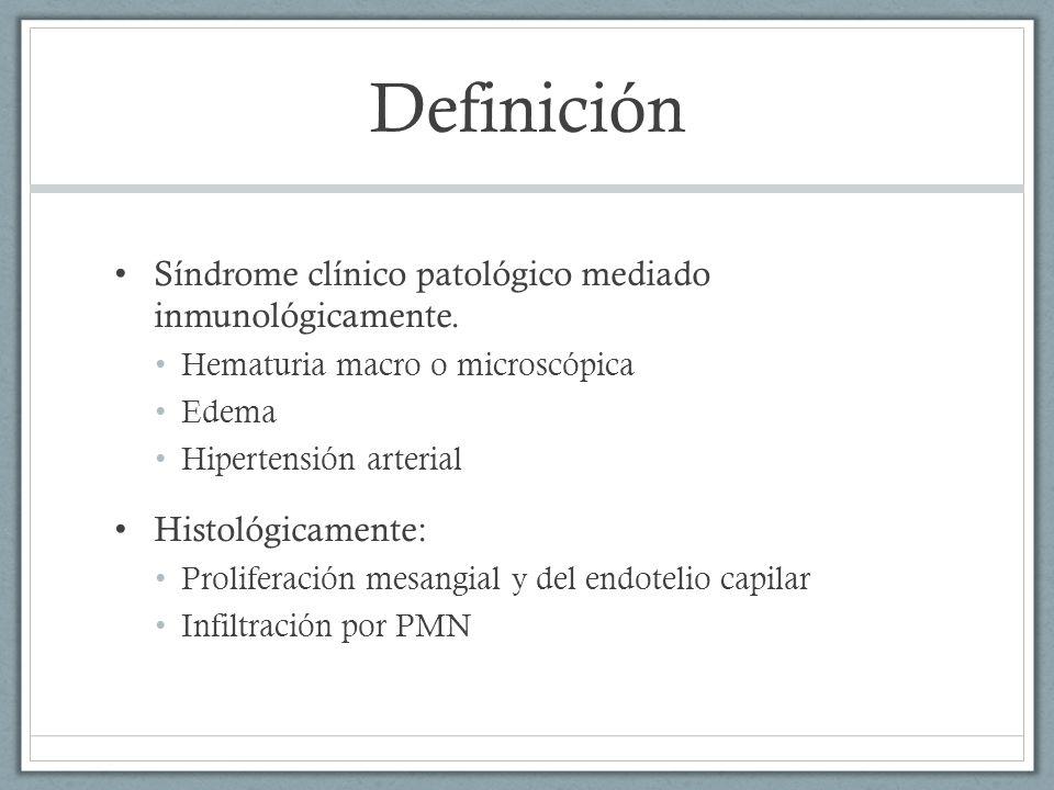Definición Síndrome clínico patológico mediado inmunológicamente. Hematuria macro o microscópica Edema Hipertensión arterial Histológicamente: Prolife