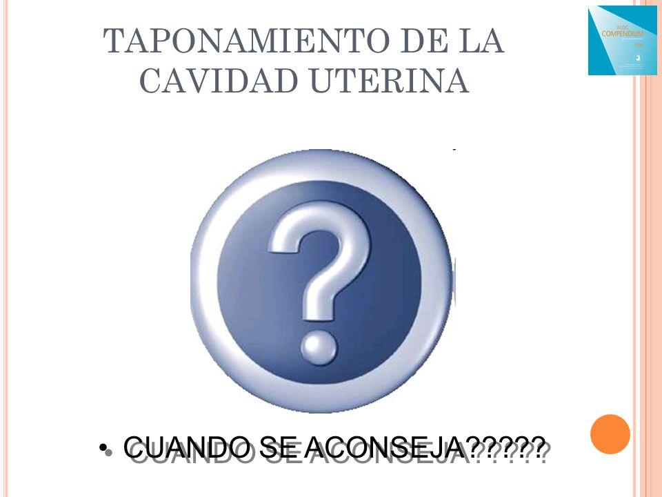 TAPONAMIENTO DE LA CAVIDAD UTERINA CUANDO SE ACONSEJA?????