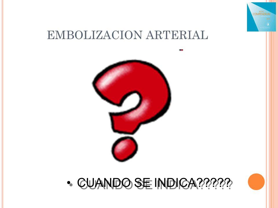 EMBOLIZACION ARTERIAL CUANDO SE INDICA?????