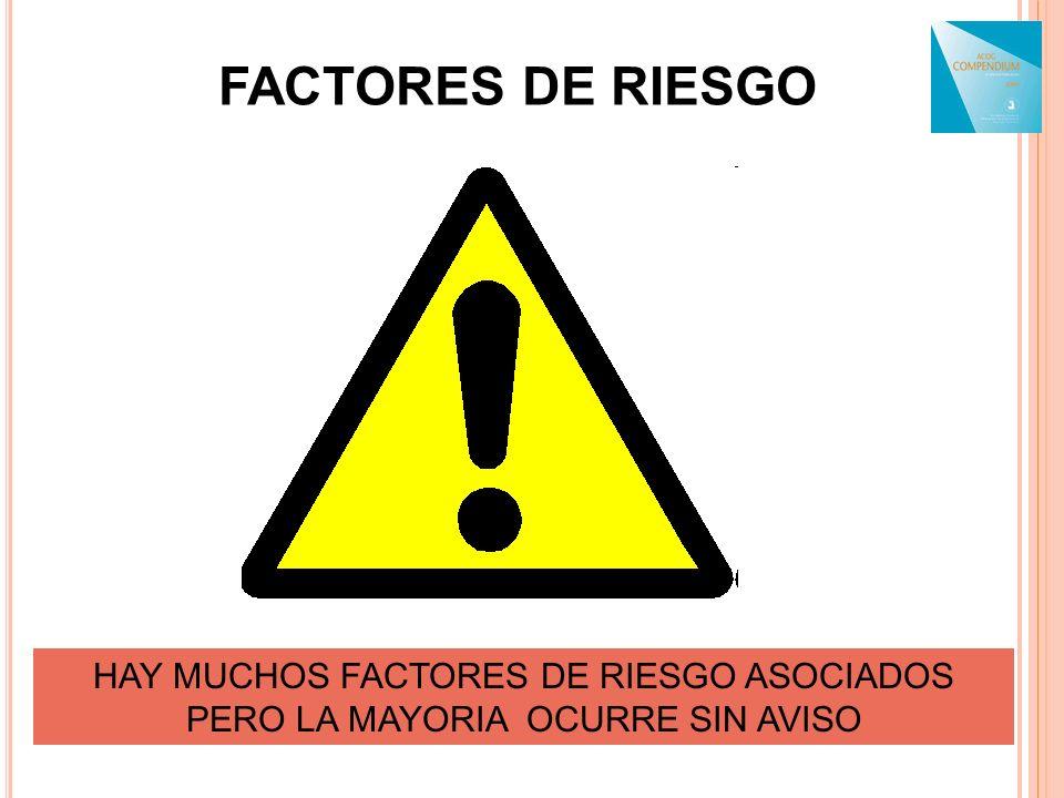FACTORES DE RIESGO HAY MUCHOS FACTORES DE RIESGO ASOCIADOS PERO LA MAYORIA OCURRE SIN AVISO