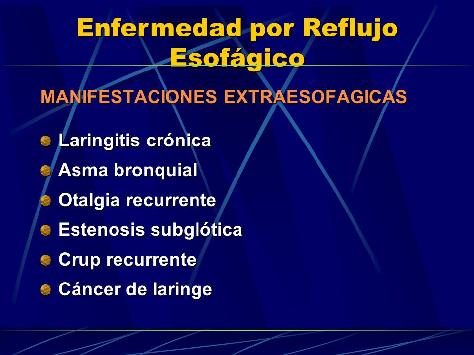 Enfermedad por Reflujo Esofágico MANIFESTACIONES EXTRAESOFAGICAS Laringitis crónica Asma bronquial Otalgia recurrente Estenosis subglótica Crup recurr