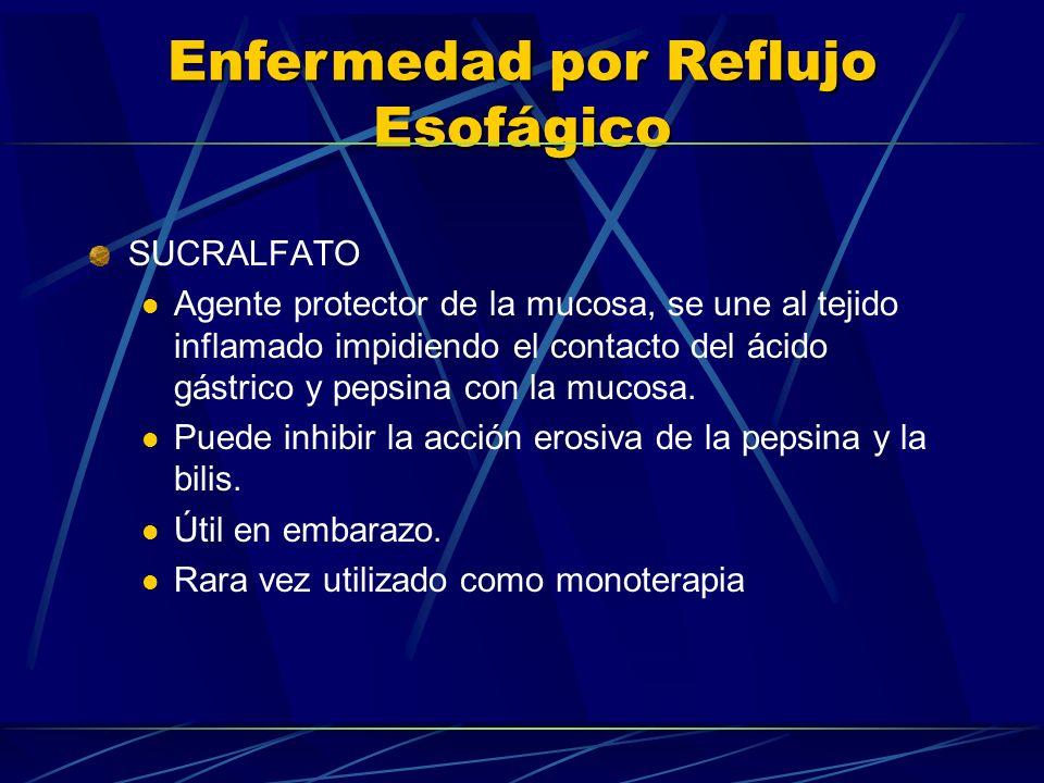 Enfermedad por Reflujo Esofágico SUCRALFATO Agente protector de la mucosa, se une al tejido inflamado impidiendo el contacto del ácido gástrico y peps