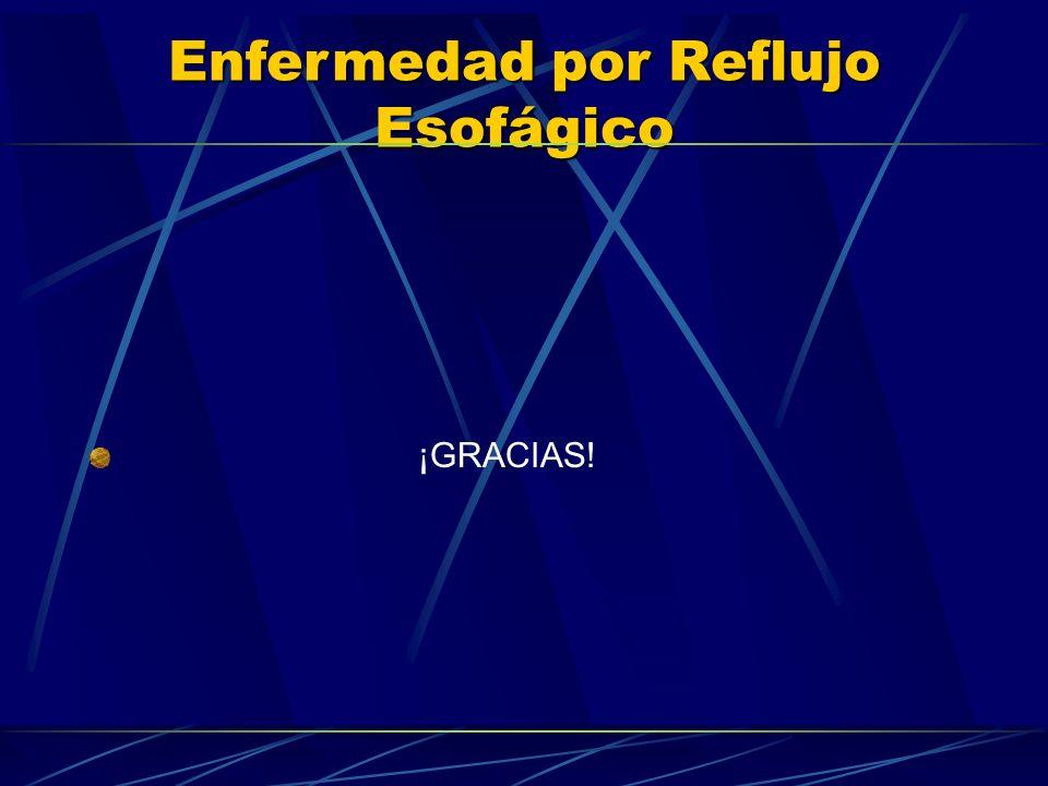 Enfermedad por Reflujo Esofágico ¡GRACIAS!