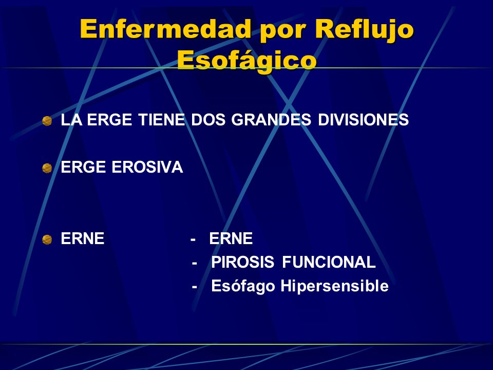 Enfermedad por Reflujo Esofágico LA ERGE TIENE DOS GRANDES DIVISIONES ERGE EROSIVA ERNE- ERNE - PIROSIS FUNCIONAL - Esófago Hipersensible
