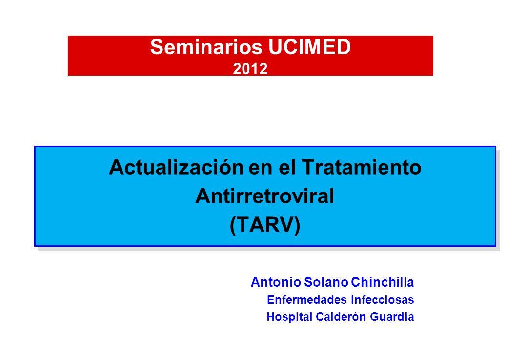 Actualización en el Tratamiento Antirretroviral (TARV) Antonio Solano Chinchilla Enfermedades Infecciosas Hospital Calderón Guardia Seminarios UCIMED
