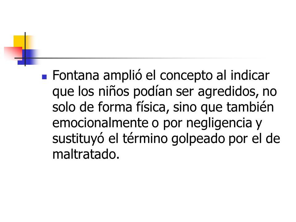 Fontana amplió el concepto al indicar que los niños podían ser agredidos, no solo de forma física, sino que también emocionalmente o por negligencia y