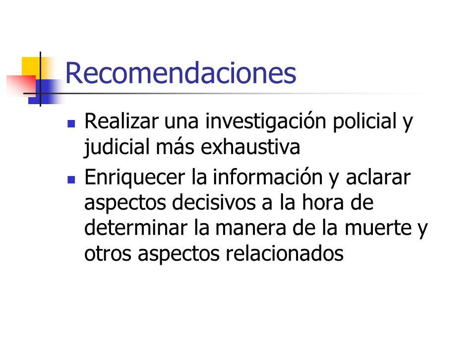 Recomendaciones Realizar una investigación policial y judicial más exhaustiva Enriquecer la información y aclarar aspectos decisivos a la hora de dete