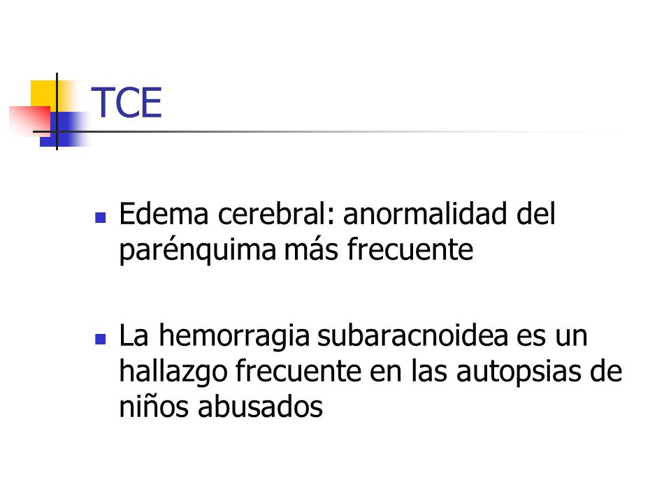 TCE Edema cerebral: anormalidad del parénquima más frecuente La hemorragia subaracnoidea es un hallazgo frecuente en las autopsias de niños abusados