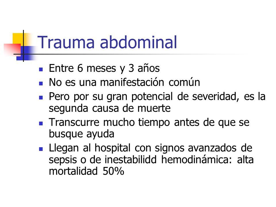 Trauma abdominal Entre 6 meses y 3 años No es una manifestación común Pero por su gran potencial de severidad, es la segunda causa de muerte Transcurr