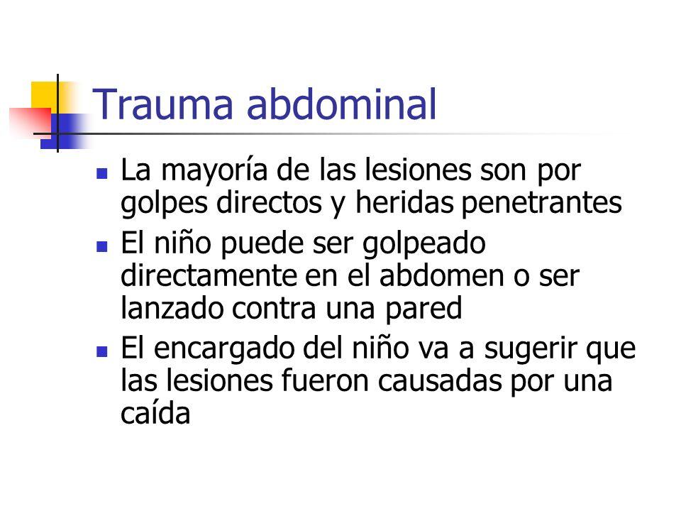 Trauma abdominal La mayoría de las lesiones son por golpes directos y heridas penetrantes El niño puede ser golpeado directamente en el abdomen o ser